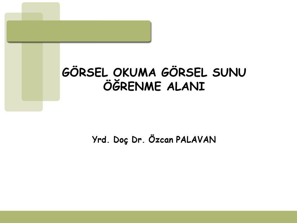 GÖRSEL OKUMA GÖRSEL SUNU Yrd. Doç Dr. Özcan PALAVAN