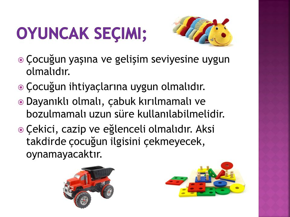 oyuncak seçimi; Çocuğun yaşına ve gelişim seviyesine uygun olmalıdır.