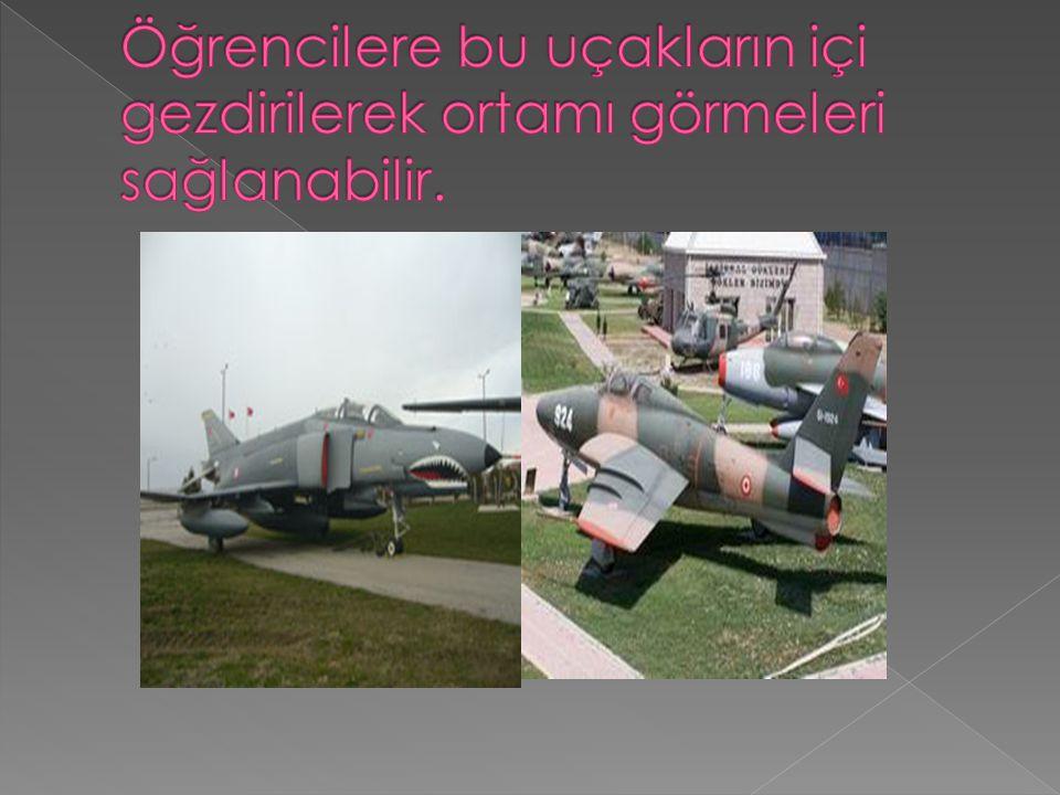 Öğrencilere bu uçakların içi gezdirilerek ortamı görmeleri sağlanabilir.