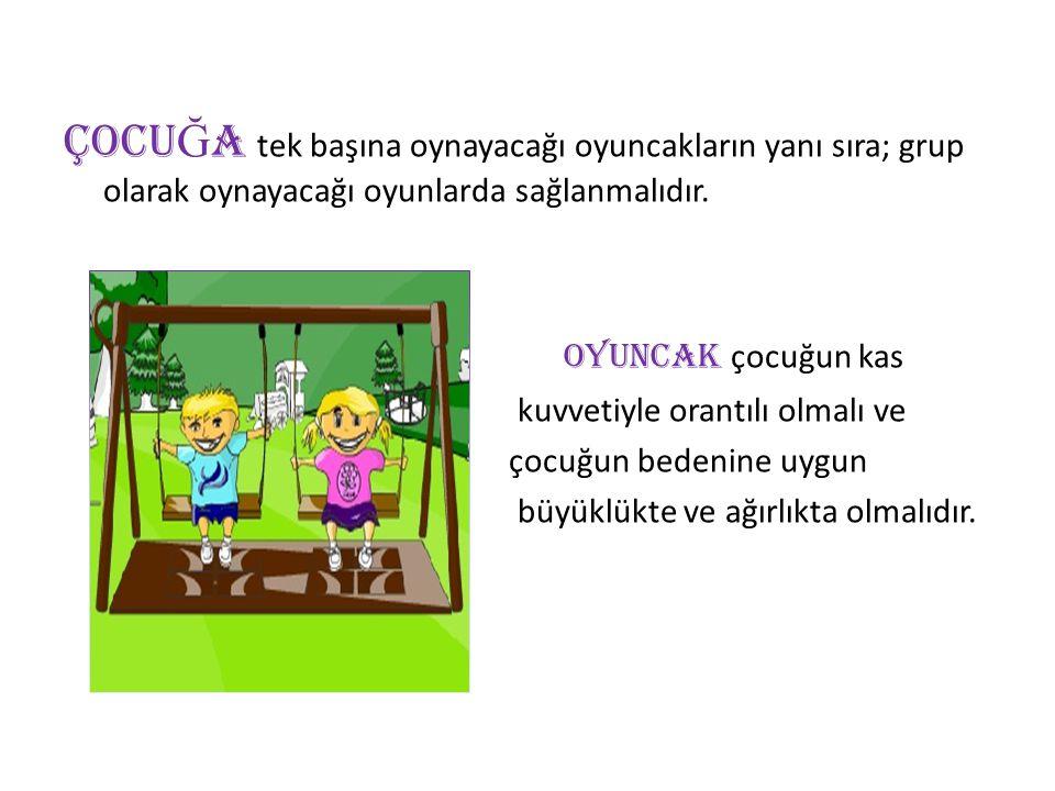 ÇOCUĞA tek başına oynayacağı oyuncakların yanı sıra; grup olarak oynayacağı oyunlarda sağlanmalıdır.