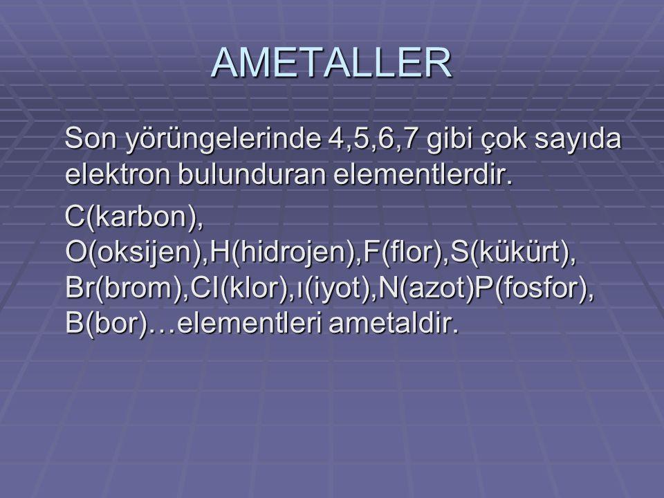 AMETALLER Son yörüngelerinde 4,5,6,7 gibi çok sayıda elektron bulunduran elementlerdir.