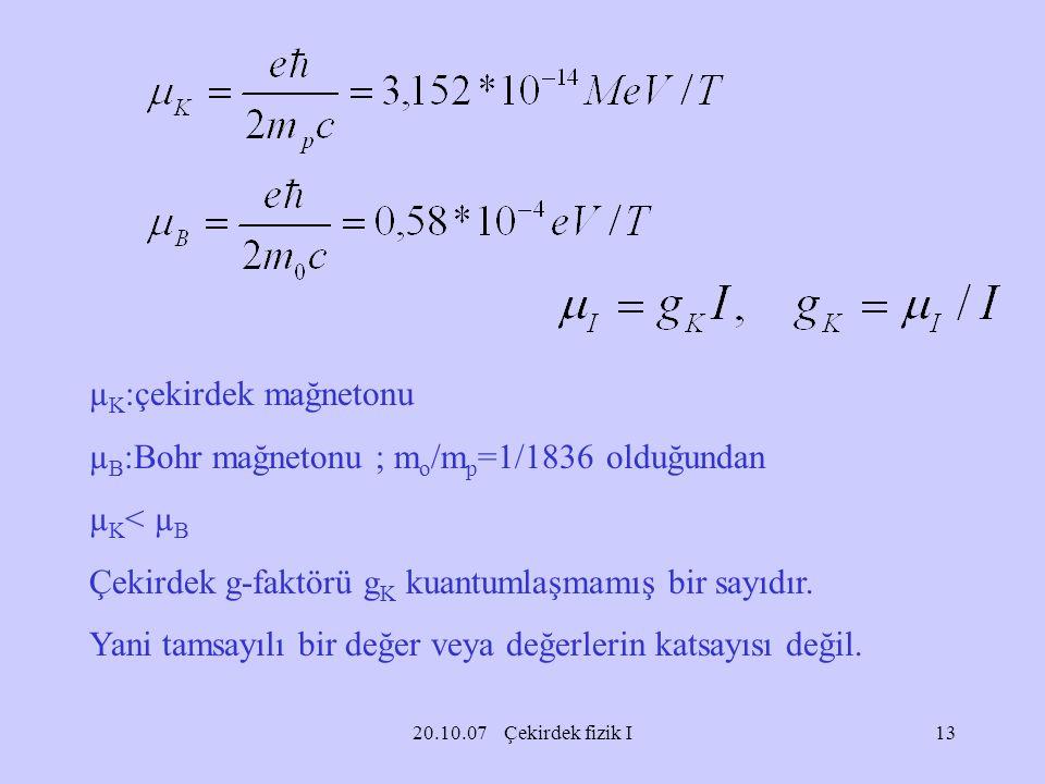 µK:çekirdek mağnetonu µB:Bohr mağnetonu ; mo/mp=1/1836 olduğundan
