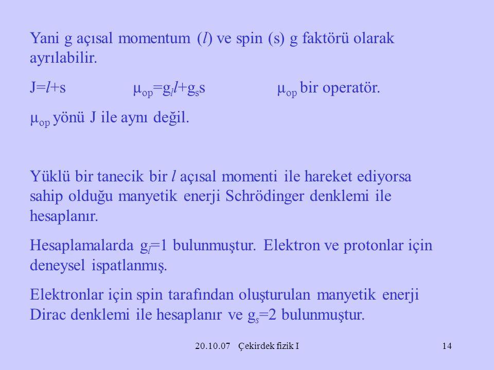Yani g açısal momentum (l) ve spin (s) g faktörü olarak ayrılabilir.