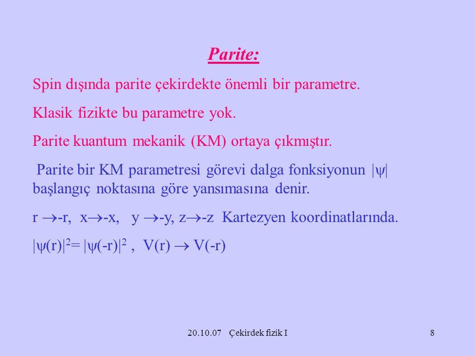 Parite: Spin dışında parite çekirdekte önemli bir parametre.