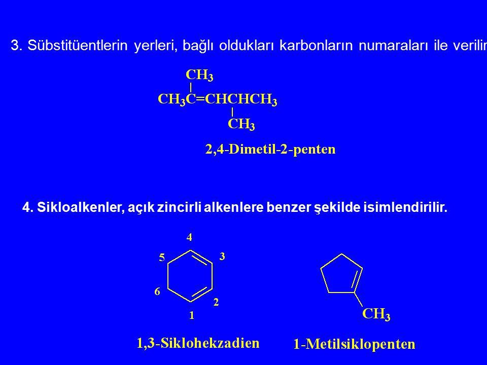3. Sübstitüentlerin yerleri, bağlı oldukları karbonların numaraları ile verilir.