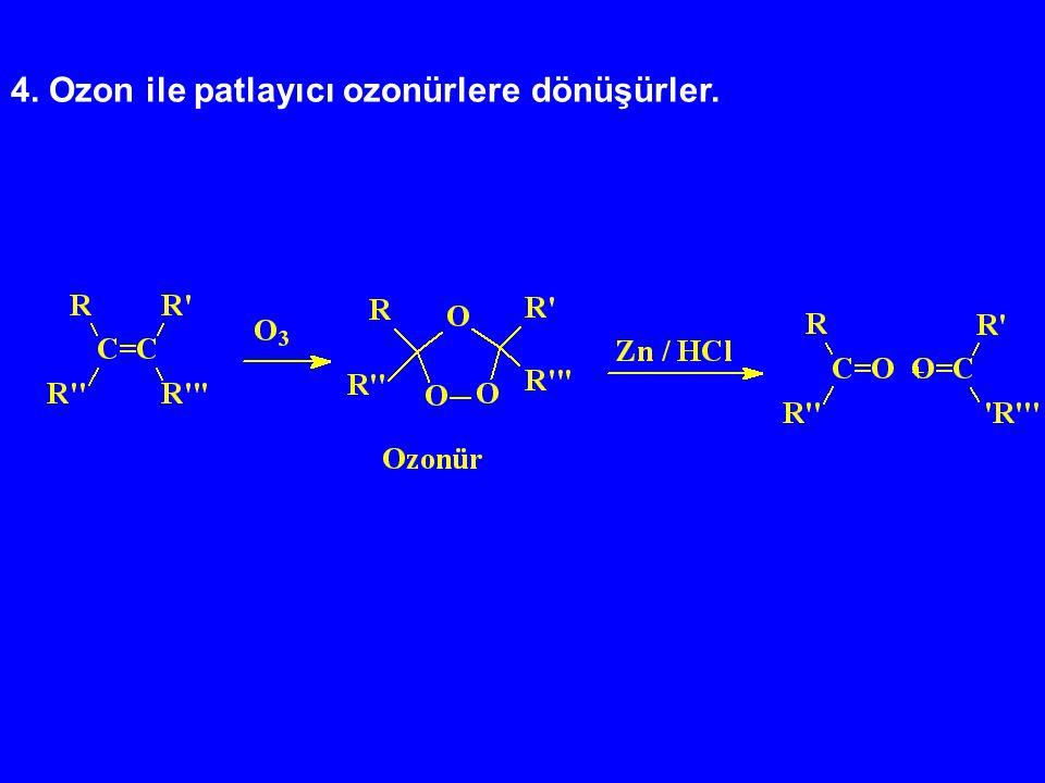 4. Ozon ile patlayıcı ozonürlere dönüşürler.