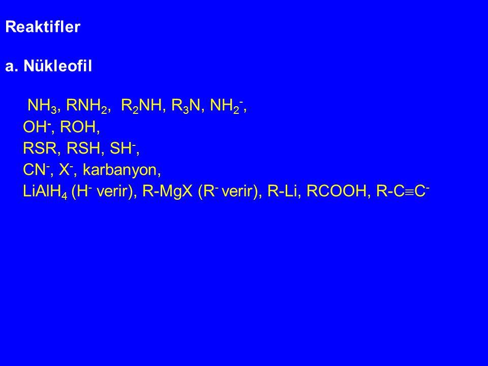 Reaktifler Nükleofil. NH3, RNH2, R2NH, R3N, NH2-, OH-, ROH, RSR, RSH, SH-, CN-, X-, karbanyon,