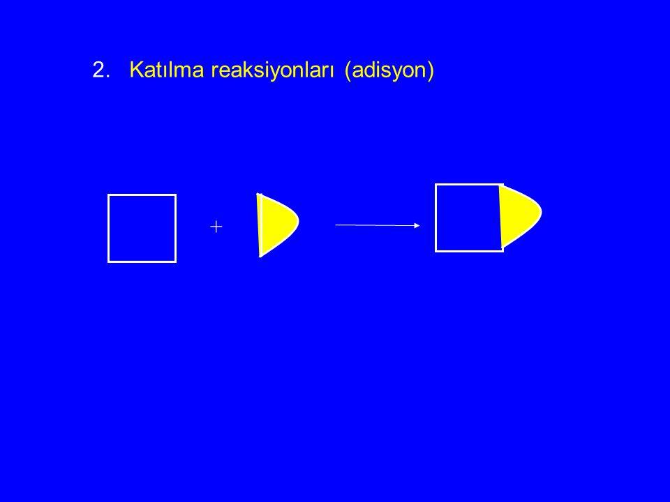 2. Katılma reaksiyonları (adisyon)