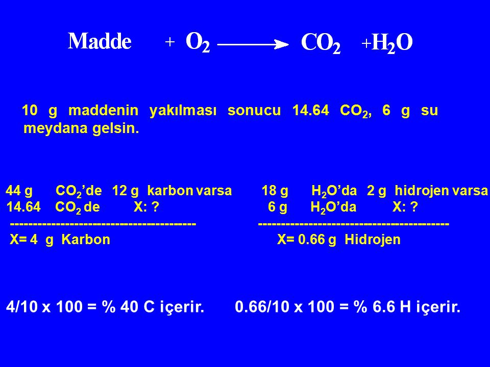 10 g maddenin yakılması sonucu 14.64 CO2, 6 g su meydana gelsin.
