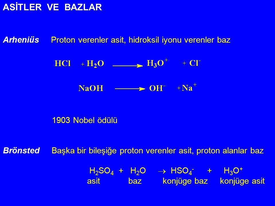 ASİTLER VE BAZLAR Arheniüs Proton verenler asit, hidroksil iyonu verenler baz. 1903 Nobel ödülü.