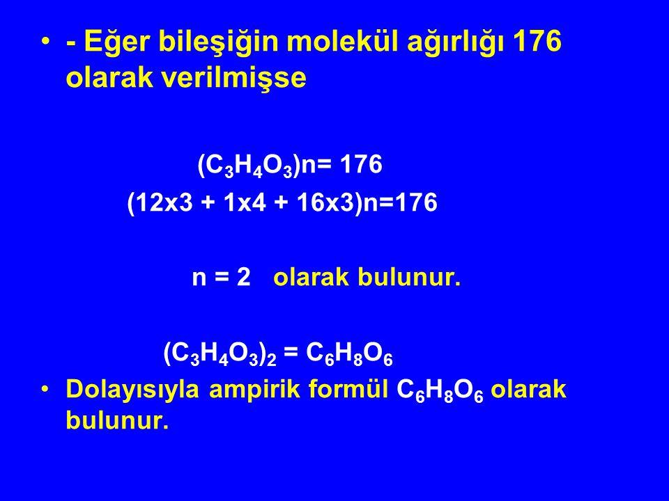 - Eğer bileşiğin molekül ağırlığı 176 olarak verilmişse