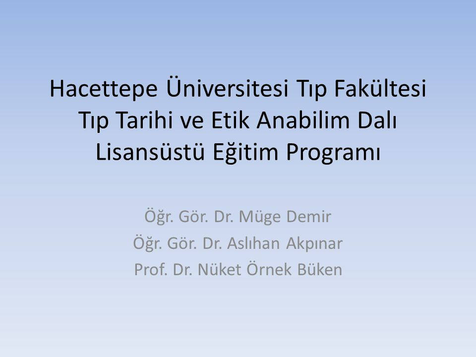 Hacettepe Üniversitesi Tıp Fakültesi Tıp Tarihi ve Etik Anabilim Dalı Lisansüstü Eğitim Programı