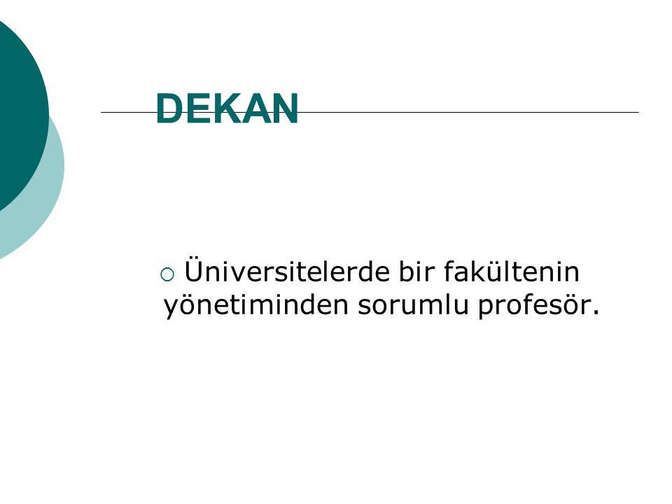 Üniversitelerde bir fakültenin yönetiminden sorumlu profesör.