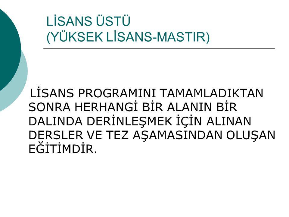 LİSANS ÜSTÜ (YÜKSEK LİSANS-MASTIR)
