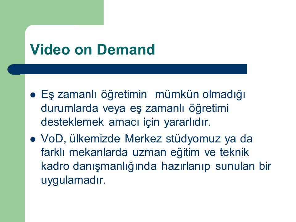 Video on Demand Eş zamanlı öğretimin mümkün olmadığı durumlarda veya eş zamanlı öğretimi desteklemek amacı için yararlıdır.