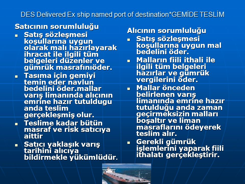 DES Delivered Ex ship named port of destination*GEMİDE TESLİM