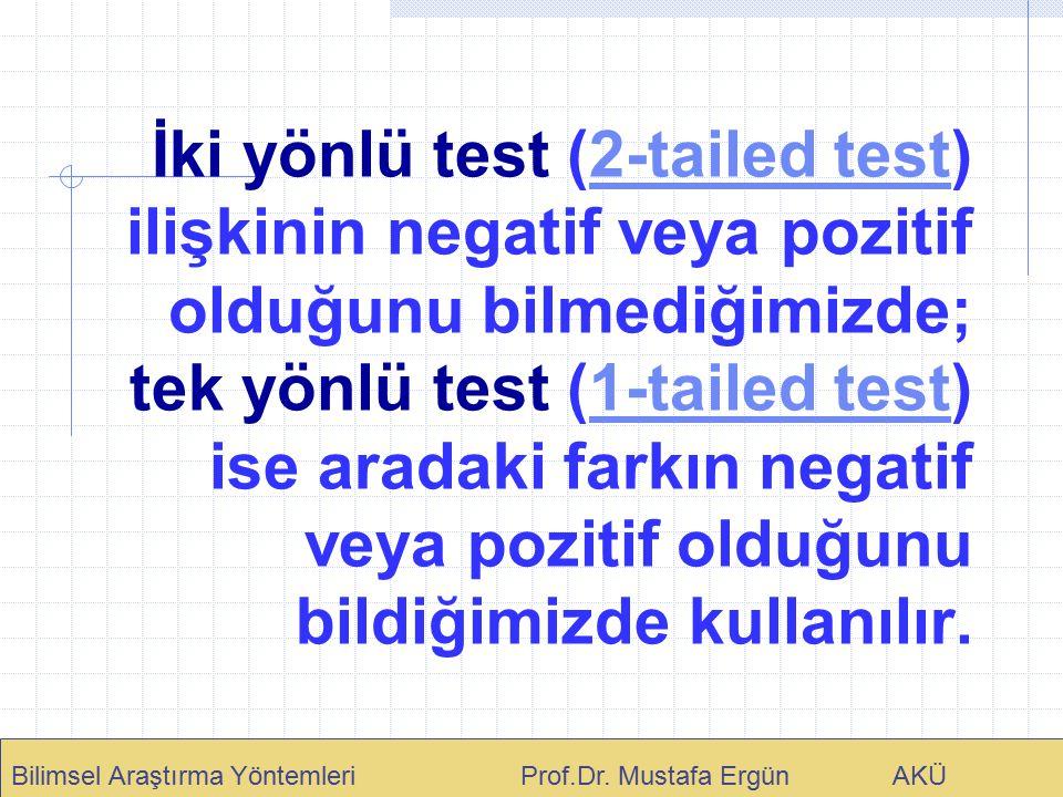 İki yönlü test (2-tailed test) ilişkinin negatif veya pozitif olduğunu bilmediğimizde; tek yönlü test (1-tailed test) ise aradaki farkın negatif veya pozitif olduğunu bildiğimizde kullanılır.