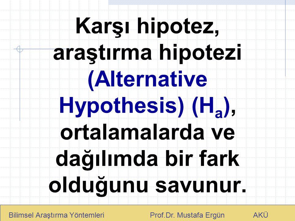 Karşı hipotez, araştırma hipotezi (Alternative Hypothesis) (Ha), ortalamalarda ve dağılımda bir fark olduğunu savunur.
