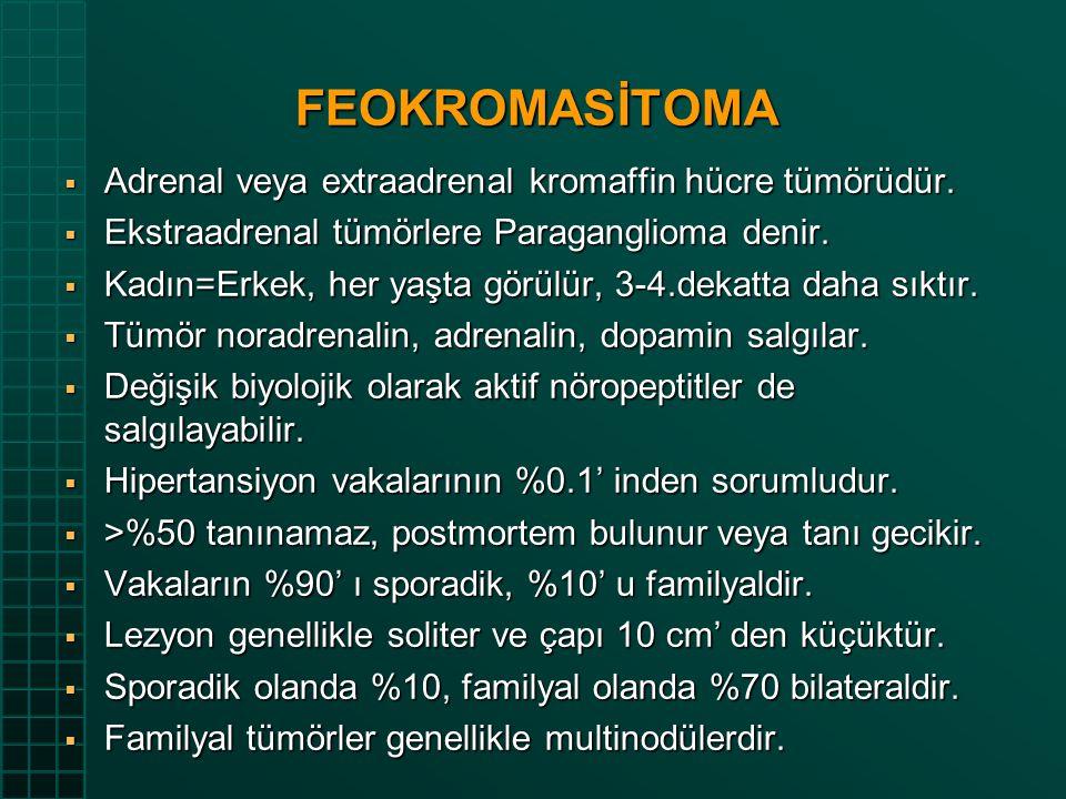 FEOKROMASİTOMA Adrenal veya extraadrenal kromaffin hücre tümörüdür.