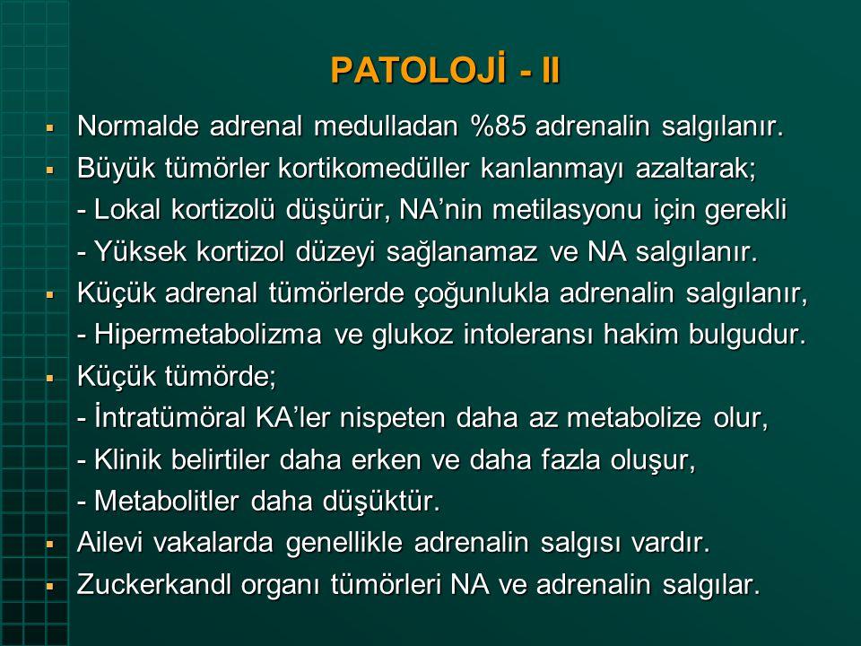 PATOLOJİ - II Normalde adrenal medulladan %85 adrenalin salgılanır.