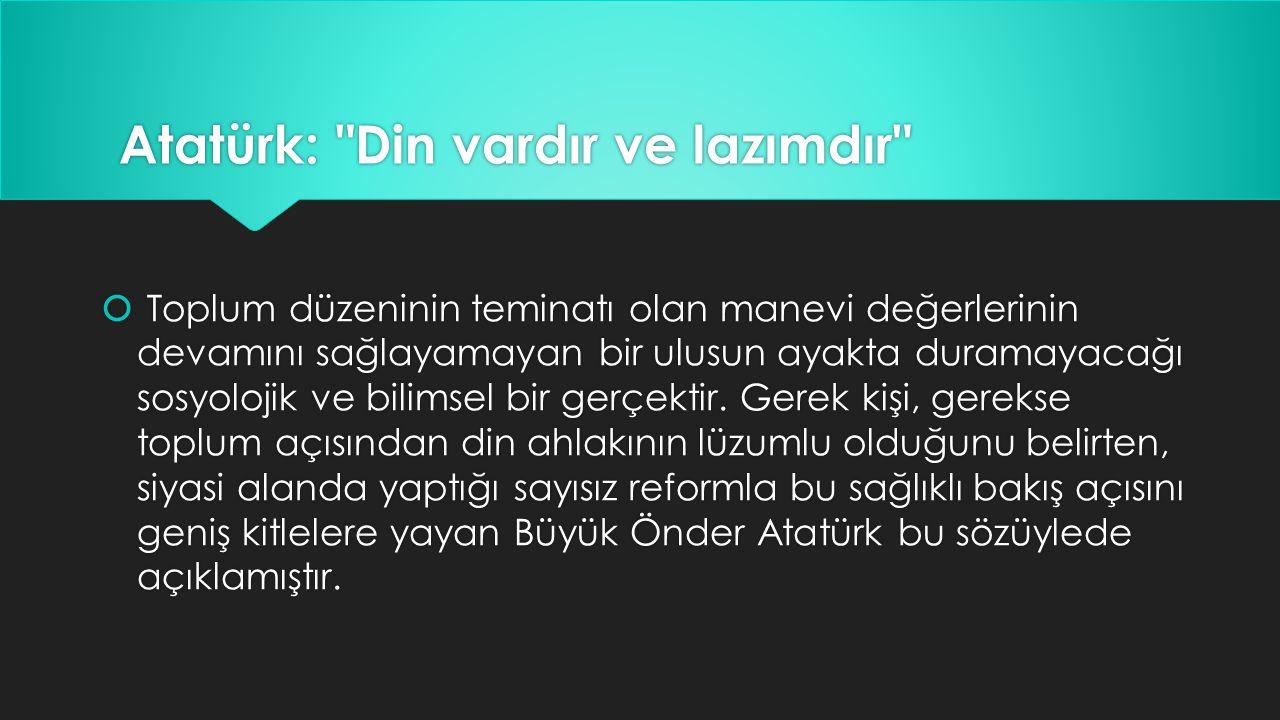Atatürk: Din vardır ve lazımdır