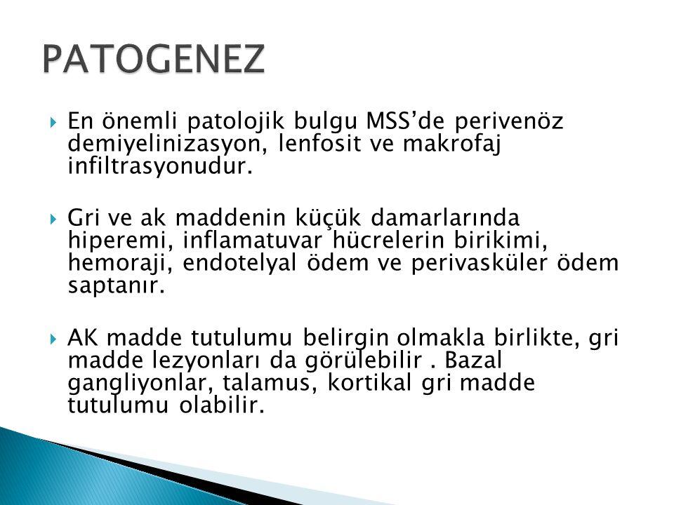 PATOGENEZ En önemli patolojik bulgu MSS'de perivenöz demiyelinizasyon, lenfosit ve makrofaj infiltrasyonudur.