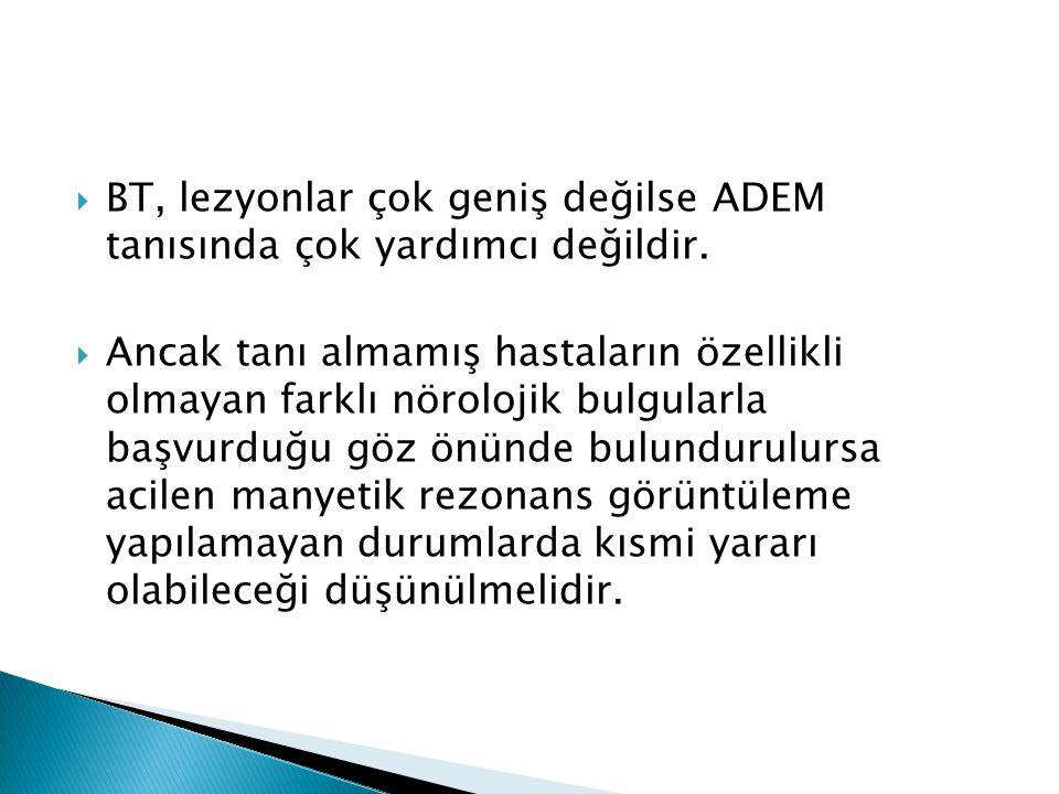 BT, lezyonlar çok geniş değilse ADEM tanısında çok yardımcı değildir.