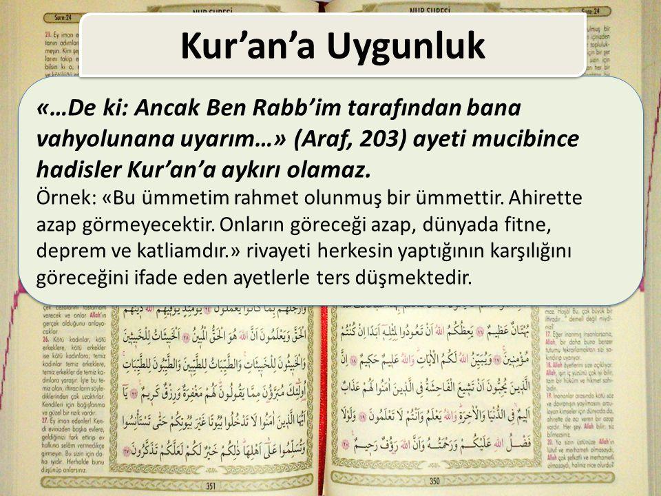 Kur'an'a Uygunluk «…De ki: Ancak Ben Rabb'im tarafından bana vahyolunana uyarım…» (Araf, 203) ayeti mucibince hadisler Kur'an'a aykırı olamaz.