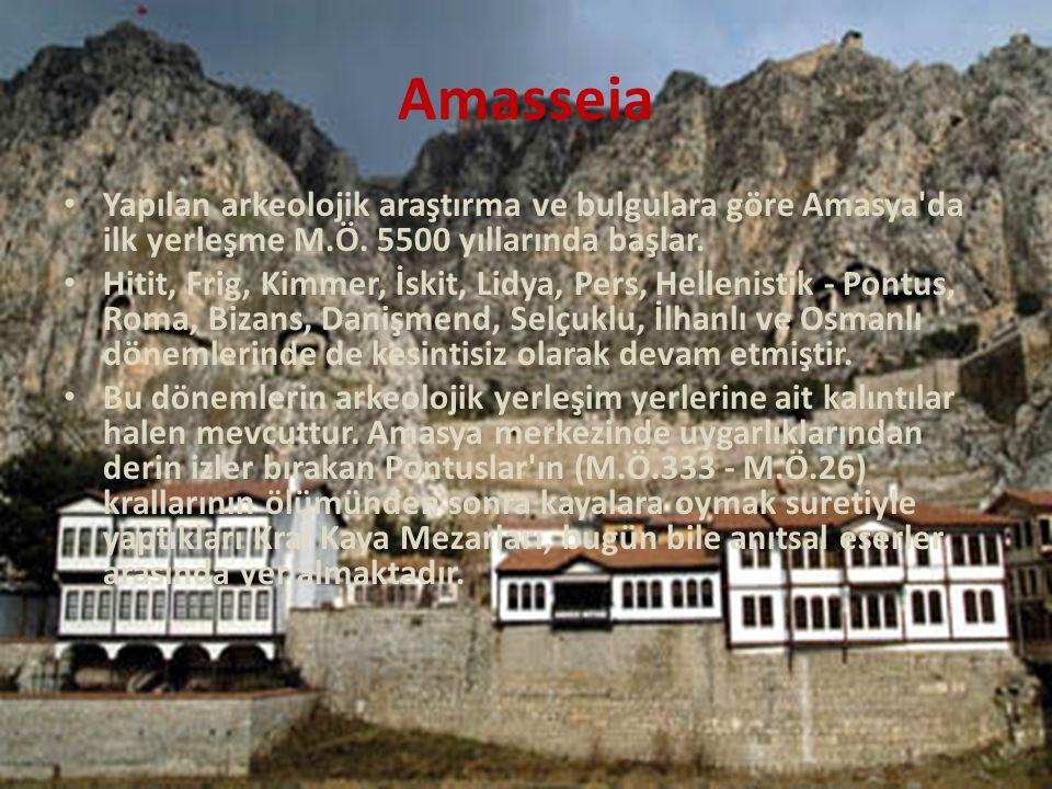 Amasseia Yapılan arkeolojik araştırma ve bulgulara göre Amasya da ilk yerleşme M.Ö. 5500 yıllarında başlar.