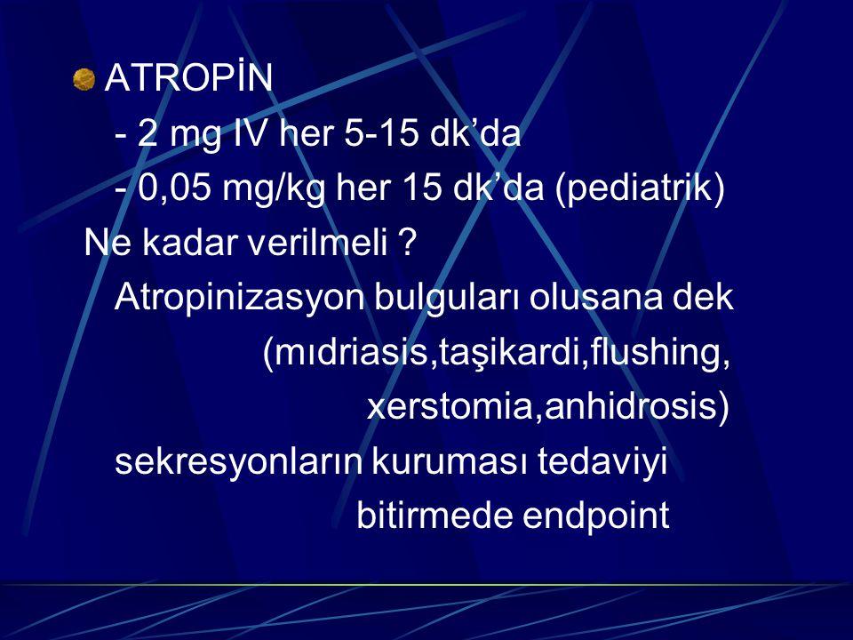 ATROPİN - 2 mg IV her 5-15 dk'da. - 0,05 mg/kg her 15 dk'da (pediatrik) Ne kadar verilmeli Atropinizasyon bulguları olusana dek.