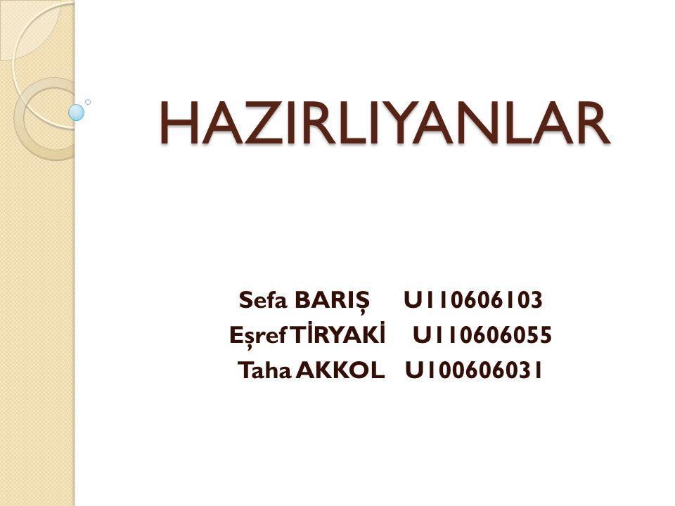 Sefa BARIŞ U110606103 Eşref TİRYAKİ U110606055 Taha AKKOL U100606031