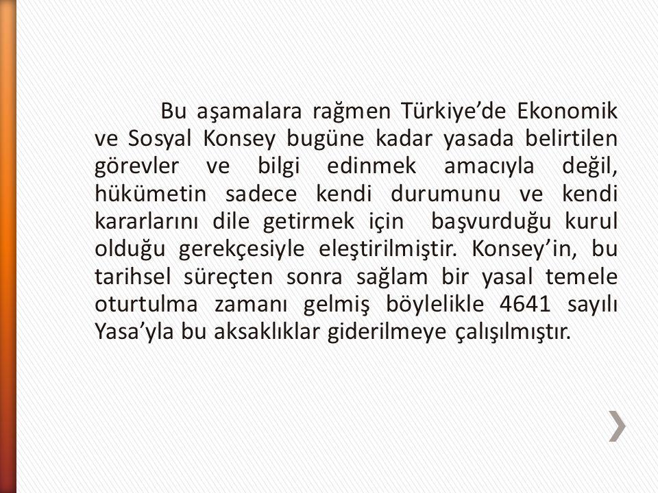 Bu aşamalara rağmen Türkiye'de Ekonomik ve Sosyal Konsey bugüne kadar yasada belirtilen görevler ve bilgi edinmek amacıyla değil, hükümetin sadece kendi durumunu ve kendi kararlarını dile getirmek için başvurduğu kurul olduğu gerekçesiyle eleştirilmiştir.