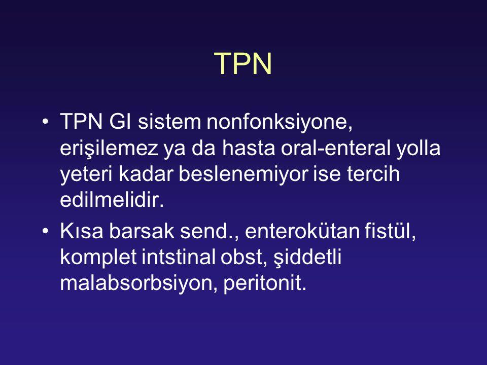 TPN TPN GI sistem nonfonksiyone, erişilemez ya da hasta oral-enteral yolla yeteri kadar beslenemiyor ise tercih edilmelidir.