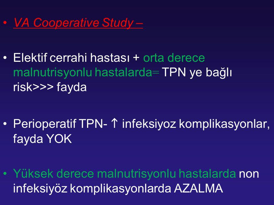 VA Cooperative Study – Elektif cerrahi hastası + orta derece malnutrisyonlu hastalarda= TPN ye bağlı risk>>> fayda.