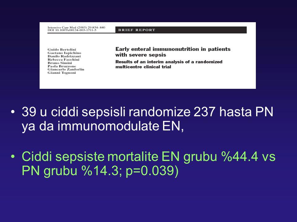 39 u ciddi sepsisli randomize 237 hasta PN ya da immunomodulate EN,