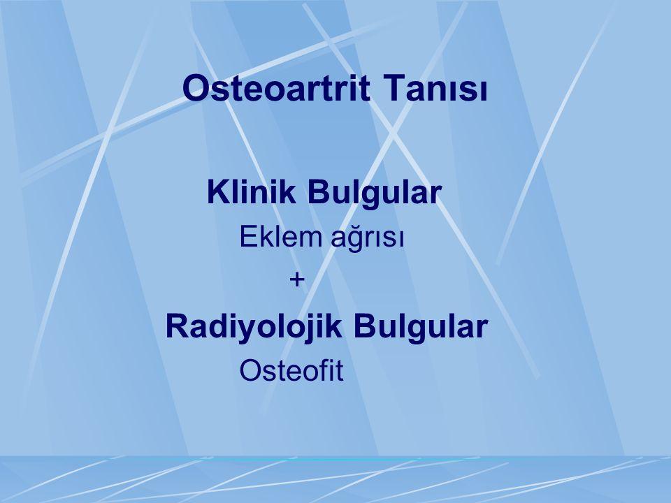 Osteoartrit Tanısı Klinik Bulgular Eklem ağrısı + Radiyolojik Bulgular
