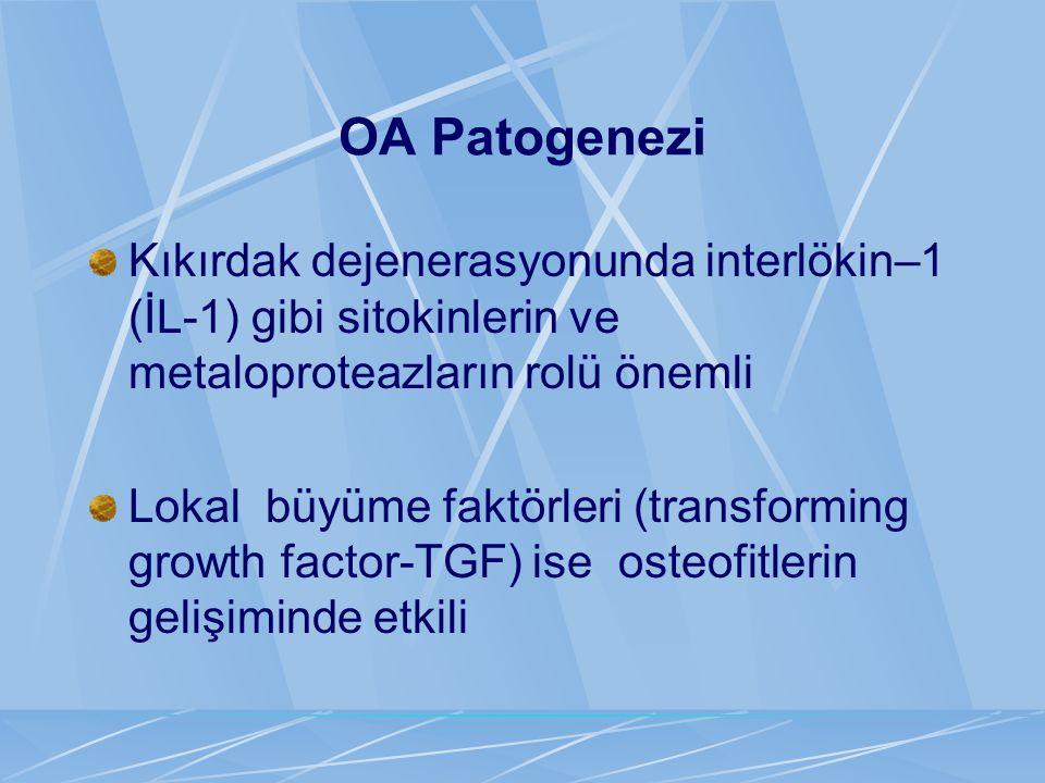 OA Patogenezi Kıkırdak dejenerasyonunda interlökin–1 (İL-1) gibi sitokinlerin ve metaloproteazların rolü önemli.