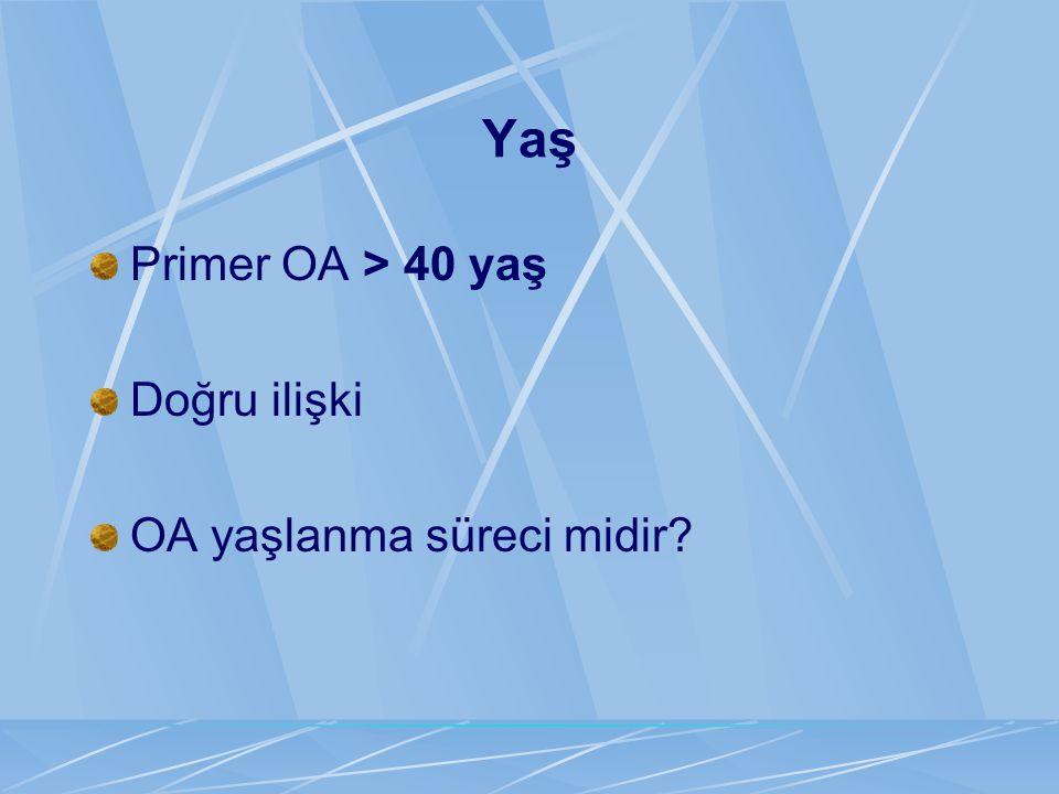 Yaş Primer OA > 40 yaş Doğru ilişki OA yaşlanma süreci midir