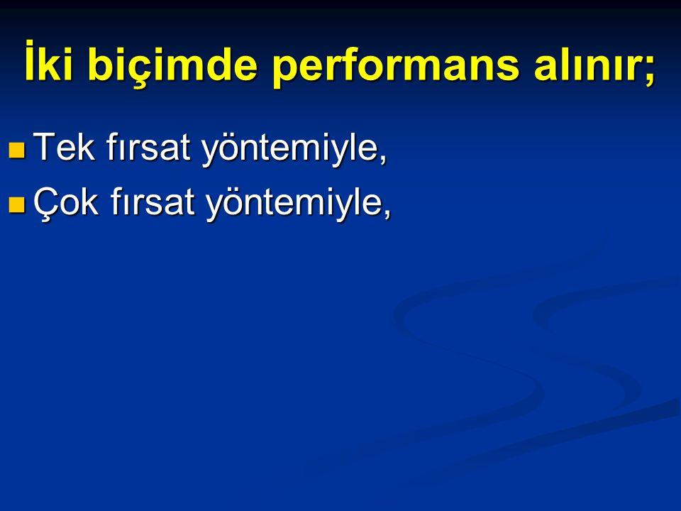 İki biçimde performans alınır;