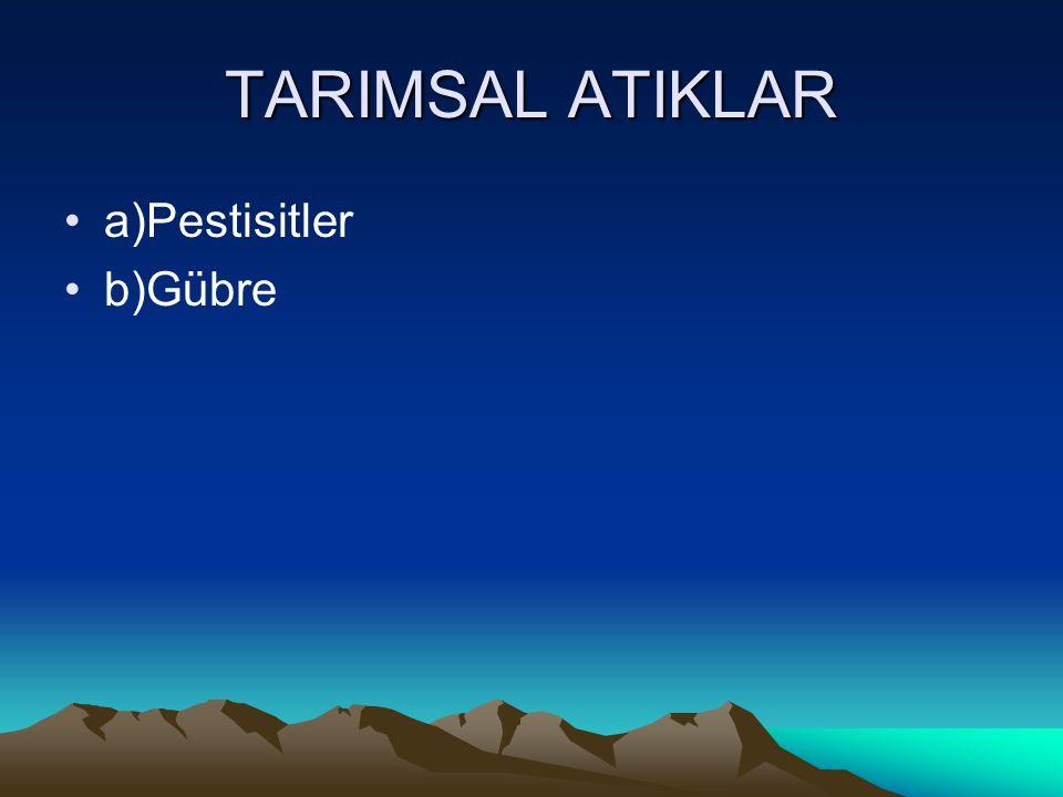 TARIMSAL ATIKLAR a)Pestisitler b)Gübre