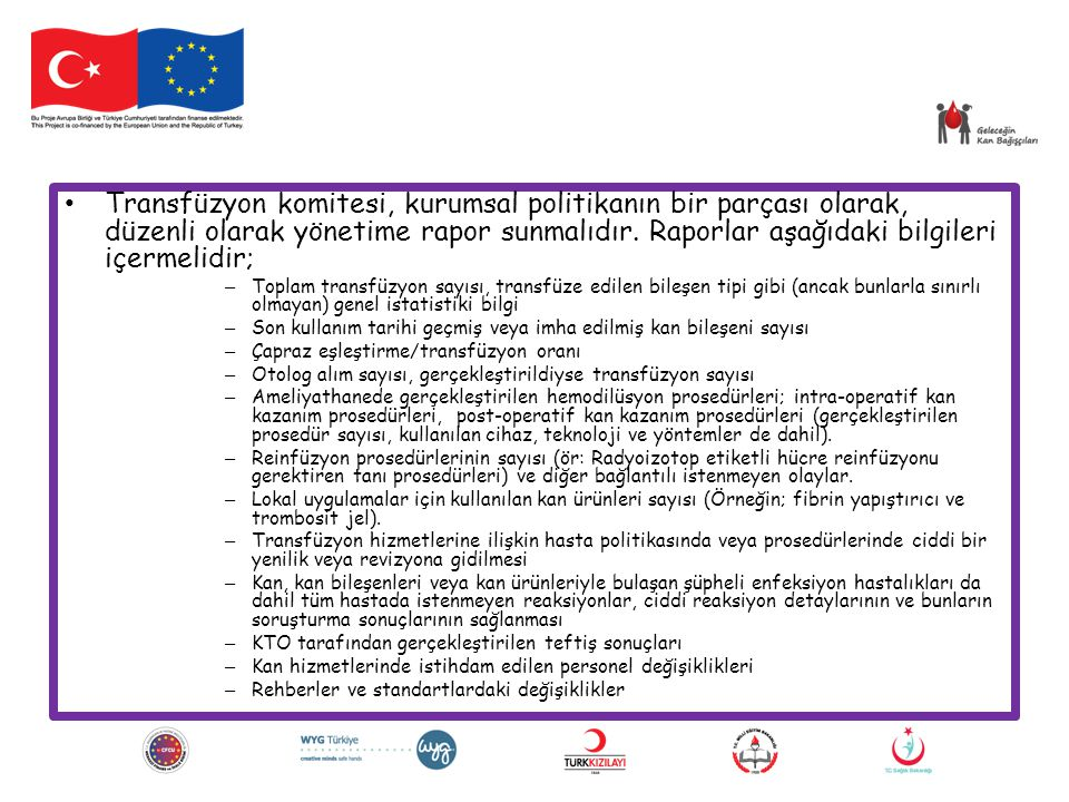 Transfüzyon komitesi, kurumsal politikanın bir parçası olarak, düzenli olarak yönetime rapor sunmalıdır. Raporlar aşağıdaki bilgileri içermelidir;
