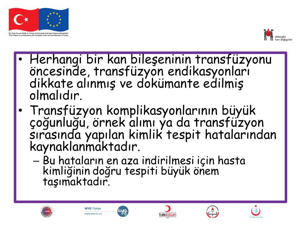 Herhangi bir kan bileşeninin transfüzyonu öncesinde, transfüzyon endikasyonları dikkate alınmış ve dokümante edilmiş olmalıdır.