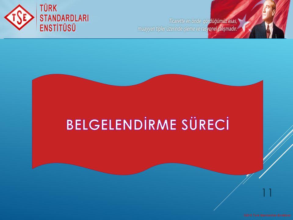 BELGELENDİRME SÜRECİ ©2013 Türk Standardları Enstitüsü