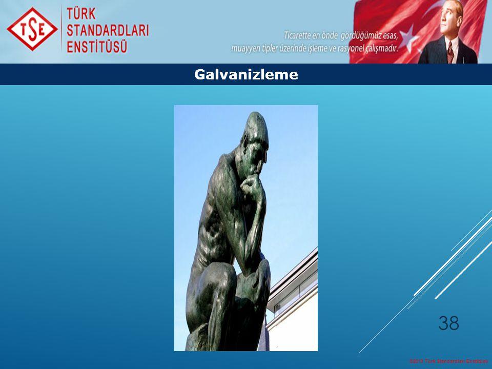 Galvanizleme ©2013 Türk Standardları Enstitüsü