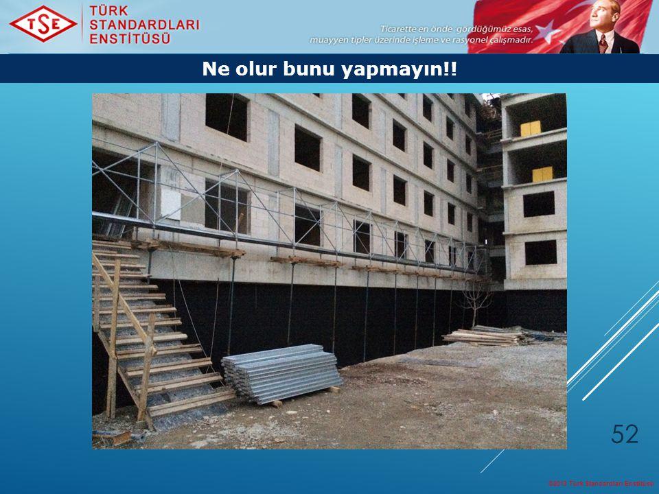 Ne olur bunu yapmayın!! ©2013 Türk Standardları Enstitüsü