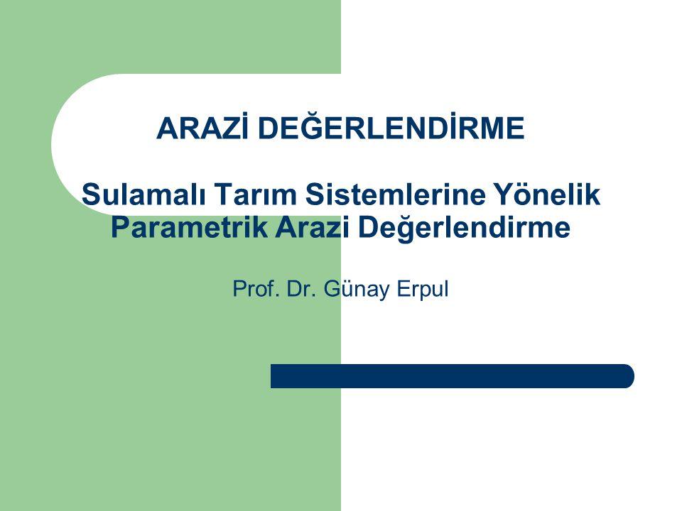 ARAZİ DEĞERLENDİRME Sulamalı Tarım Sistemlerine Yönelik Parametrik Arazi Değerlendirme Prof.