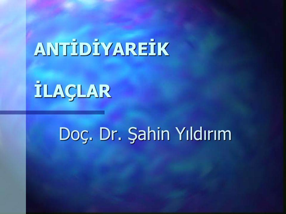 ANTİDİYAREİK İLAÇLAR Doç. Dr. Şahin Yıldırım