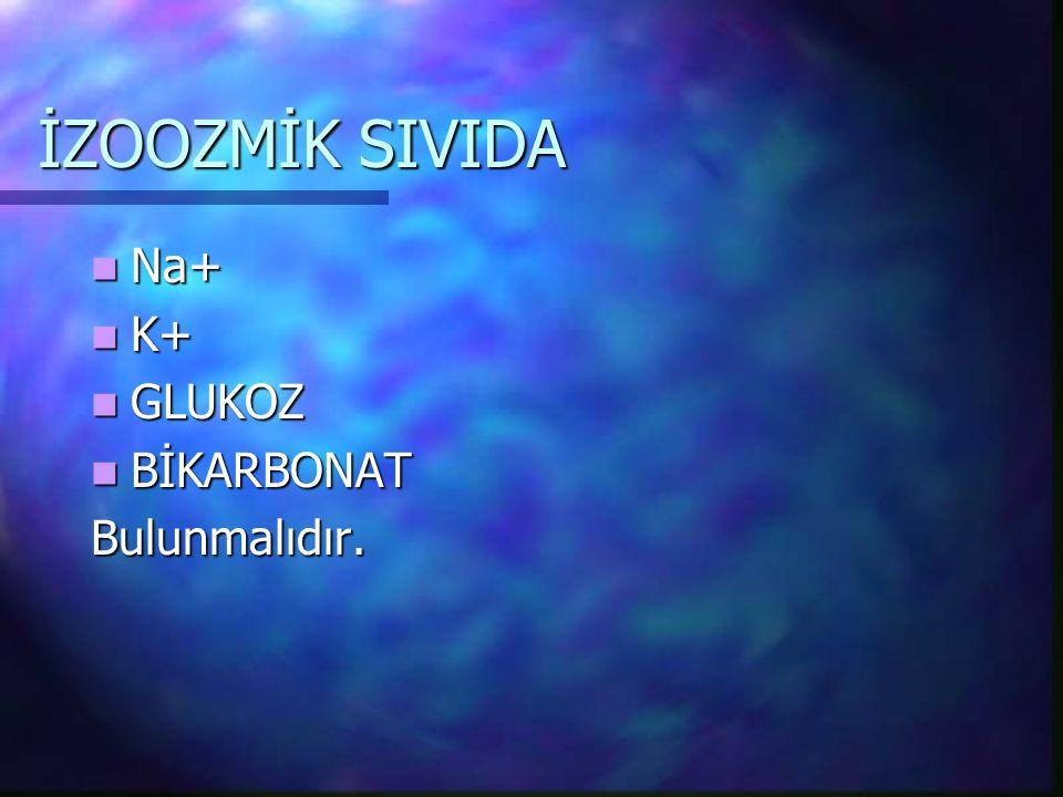 İZOOZMİK SIVIDA Na+ K+ GLUKOZ BİKARBONAT Bulunmalıdır.