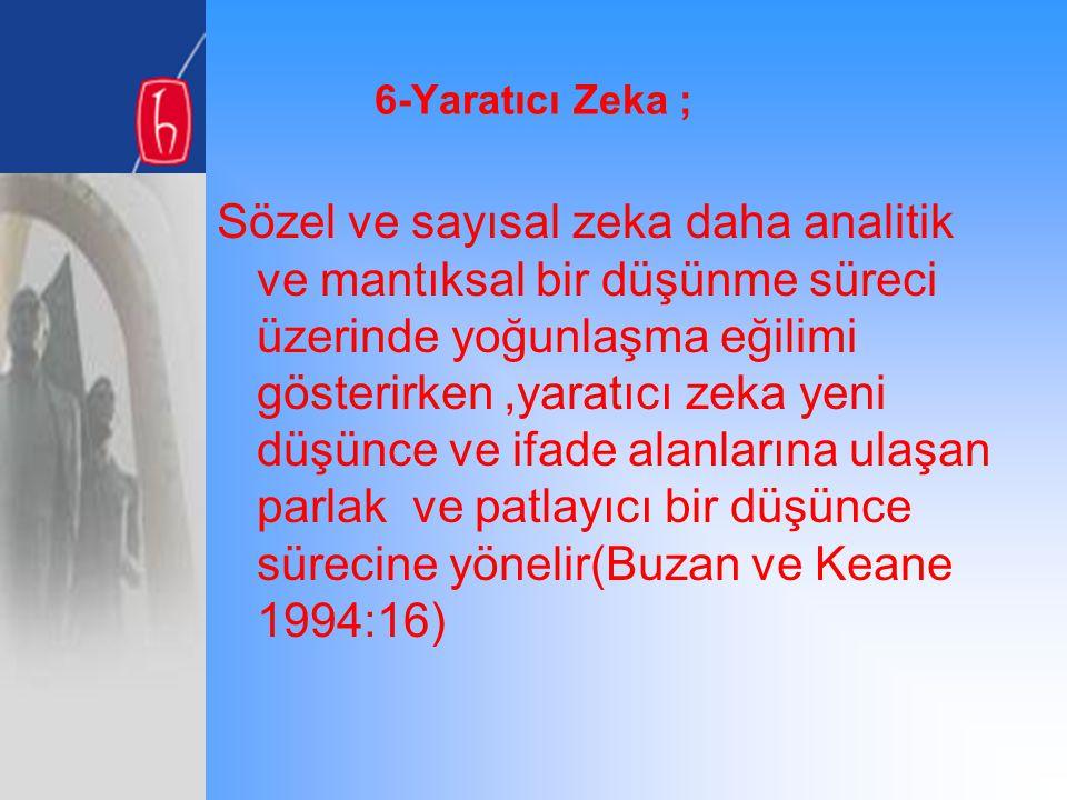 6-Yaratıcı Zeka ;