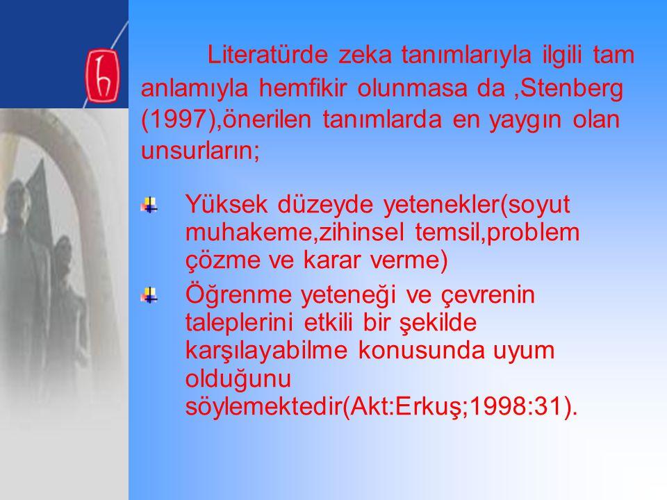 Literatürde zeka tanımlarıyla ilgili tam anlamıyla hemfikir olunmasa da ,Stenberg (1997),önerilen tanımlarda en yaygın olan unsurların;